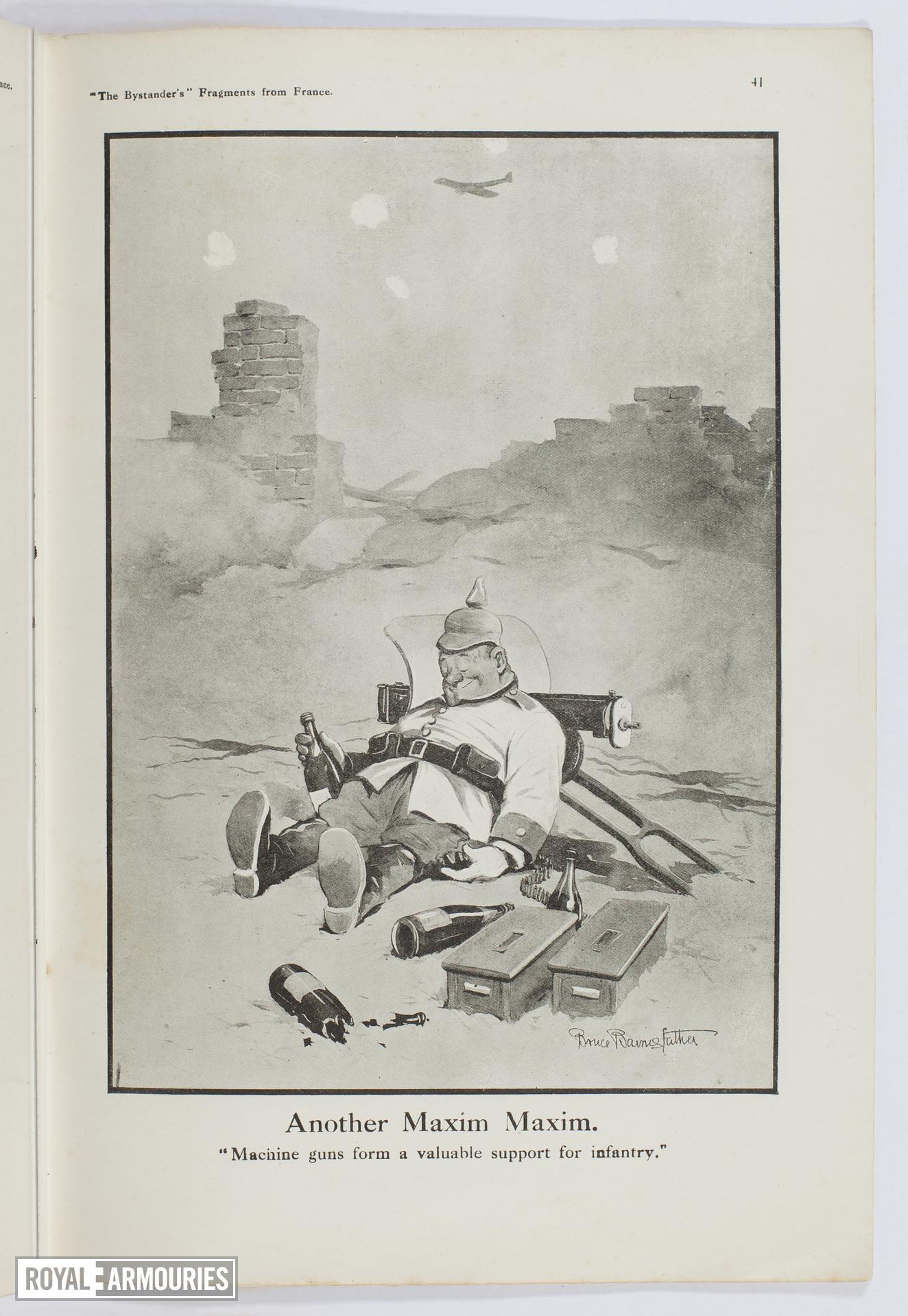 Plate entitled, 'Another Maxim Maxim. Machine guns form a valuable support for infantry,' page 41, taken from the title, The Bystander's Fragments from France, tenth edition by Captain Bruce Bairnsfather.